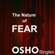 Osho - The Nature of Fear: Fear Is Nothing But Absence of Love