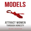 Models: Attract Women Through Honesty (Unabridged) AudioBook Download