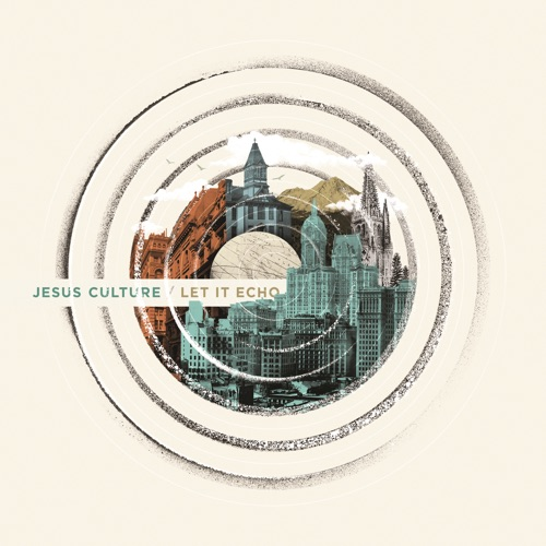 Jesus Culture - Let It Echo (Live)