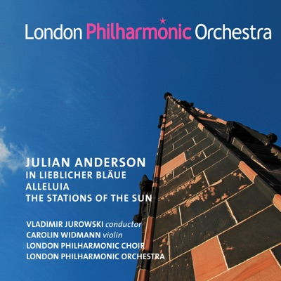 Julian Anderson: In lieblicher Blaue, Alleluia & The Stations of the Sun - London Philharmonic Orchestra