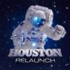 Relaunch, Houston