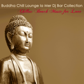 Buddha Chill Lounge la Mer Dj Bar Collection – Chillax Beach Music for Love