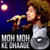Moh Moh Ke Dhaage MTV Unplugged Single