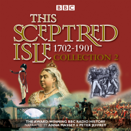 This Sceptred Isle Collection 2: 1702-1901: The Classic BBC Radio History audiobook