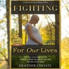 Fighting for Our Lives: The Raw True Story of One Mother's Battle for Life for Her and Her Baby (Unabridged)