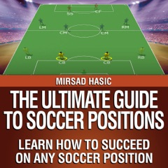 The Ultimate Guide to Soccer Positions (Unabridged)