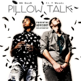 Pillow Talk Feat T Woods Single By Bg Good On Apple Music