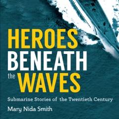 Heroes Beneath the Waves: True Submarine Stories of the Twentieth Century (Unabridged)
