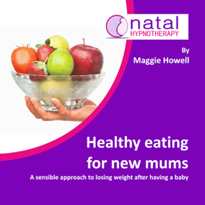 Maggie Howell & Natal Hypnotherapy - Healthy eating for new mums - A sensible way to lose weight after having a baby