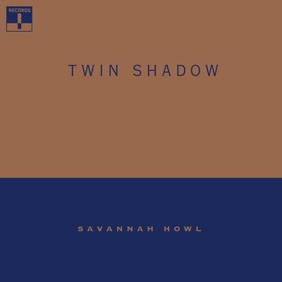 Savannah Howl - Single - Twin Shadow