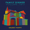 Family Dinner, Vol. 2 (deluxe) - Snarky Puppy