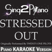 Stressed Out (Originally Performed by Twenty One Pilots) [Piano Karaoke Version]