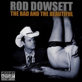 Rod Dowsett - Bad and the Beautiful