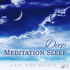 Deep Meditation Sleep - New Age Music and Healing Sounds for Positive Affirmation, Trouble Sleeping, Serenity Relaxation Music for Reduce Stress