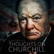 Episode 11 - Thoughts on Churchill - Dan Carlin - Dan Carlin