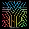 Communion (Deluxe), Years & Years