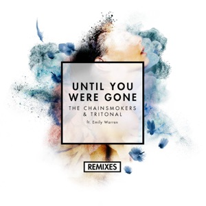 The Chainsmokers & Tritonal - Until You Were Gone feat. Emily Warren