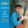 Tippett The Blue Guitar Britten Nocturne After Dowland Bennett Five Impromptus Walton Five Bagatelles Berkeley Sonatina