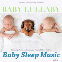 Einstein Baby Lullaby Academy - Baby Lullaby: Relaxing Piano Lullabies and Natural Sleep Aid for Baby Sleep Music, Vol. 2