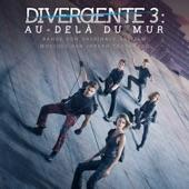 Divergente 3 : Au delà du mur (Bande son originale du film)