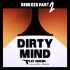 Dirty Mind feat Sam Martin Remixes Pt 2 EP