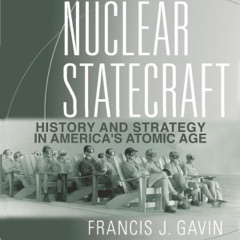 Nuclear Statecraft: History and Strategy in America's Atomic Age (Unabridged)