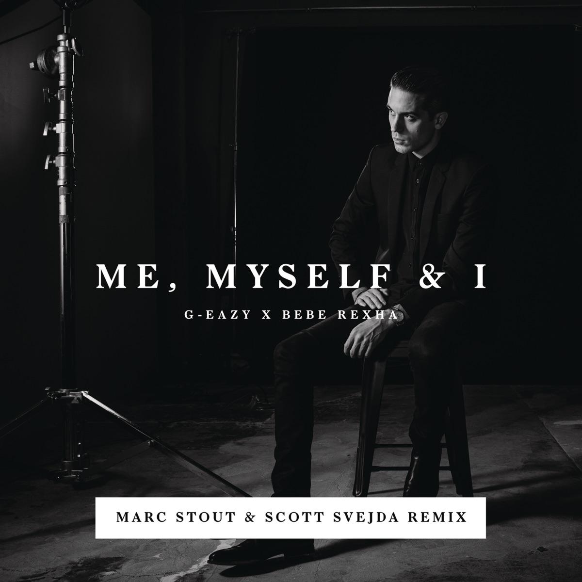 Me Myself  I Marc Stout  Scott Svejda Remix - Single G-Eazy  Bebe Rexha CD cover