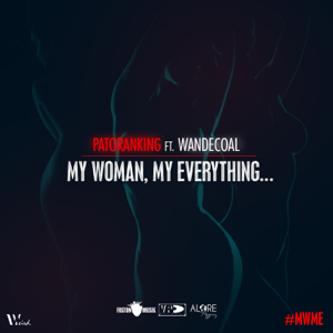 Patoranking - My Woman, My Everything feat. Wandecoal