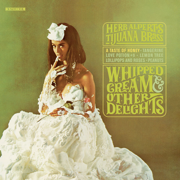 Whipped Cream & Other Delights - Herb Alpert & The Tijuana Brass - Herb Alpert & The Tijuana Brass