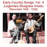 Early Country Songs, Vol. 4 (Legendary Bluegrass Artists) [Recorded 1926-1936]
