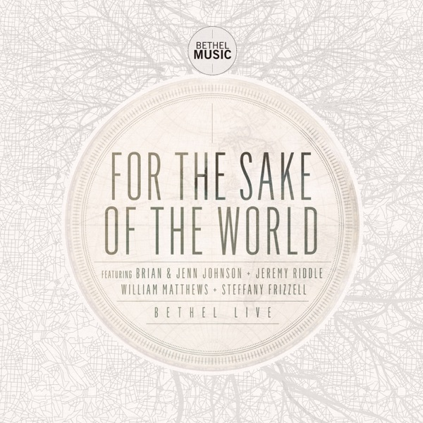 For the Sake of the World by Bethel Music on Apple Music