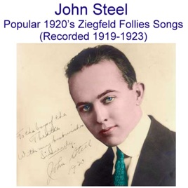 ‎John Steel Popular 1920's Ziegfeld Follies Songs (Recorded 1919-1923) by  John Steel