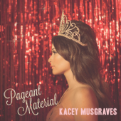 Pageant Material-Kacey Musgraves