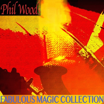 Fabulous Magic Collection (Remastered) - Phil Woods