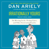 Irrationally Yours: On Missing Socks, Pickup Lines, and Other Existential Puzzles (Unabridged) - Dan Ariely