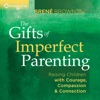 The Gifts of Imperfect Parenting: Raising Children with Courage, Compassion, And Connection AudioBook Download