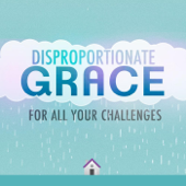 Disproportionate Grace for All Your Challenges!