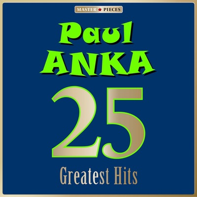 Masterpieces Presents Paul Anka: 25 Greatest Hits - Paul Anka