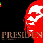 Presiden - Tony Q Rastafara - Tony Q Rastafara