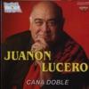 Caña Doble, Juanon Lucero