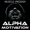 Alpha Motivation - Muscle Prodigy