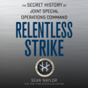 Sean Naylor - Relentless Strike: The Secret History of Joint Special Operations Command (Unabridged) artwork