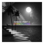 Hawaii: Part II - ミラクルミュージカル - ミラクルミュージカル