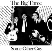 The Big Three - Some Other Guy