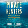 Robert Kurson - Pirate Hunters: Treasure, Obsession, and the Search for a Legendary Pirate Ship (Unabridged)  artwork