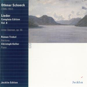 Roman Trekel & Christoph Keller - Othmar Schoeck: Lieder - Complete Edition, Vol. 8