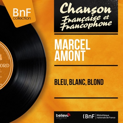 Bleu, blanc, blond (feat. Claude Romat et son orchestre) [Mono Version] - EP - Marcel Amont