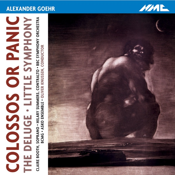 Goehr: Colossos or Panic, The Deluge & Little Symphony
