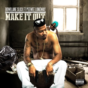 Make It Out (feat. Peewee Longway) - Single Mp3 Download