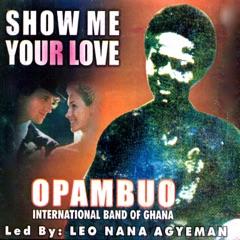 Show Me Your Love (feat. Leo Nana Agyeman)